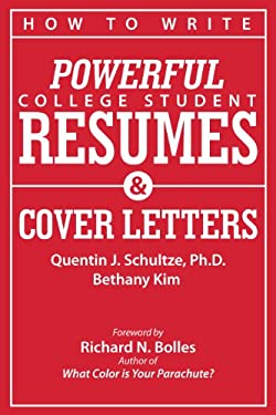 How to Write Powerful College Student Resumes and Cover Letters: Secrets That Get Job Interviews Like Magic 9780982706305