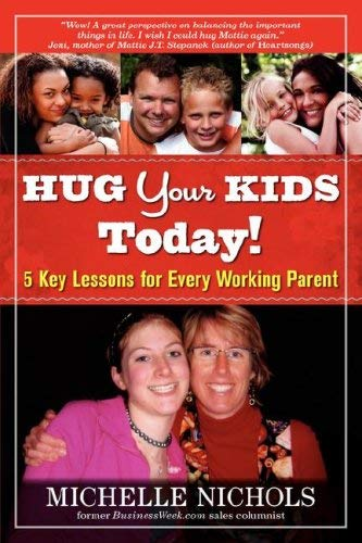 Hug Your Kids Today! 5 Key Lessons for Every Working Parent 9780981656724