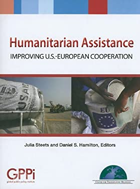 Humanitarian Assistance: Improving U.S.-European Cooperation 9780980187182