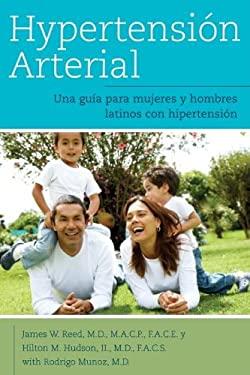 Hypertension Arterial: Una Guia Para Mujeres y Hombers Latinos Con Hipertension 9780980064988