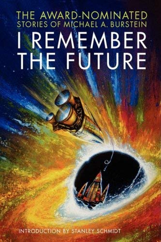 I Remember the Future: The Award-Nominated Stories of Michael A. Burstein 9780981639055
