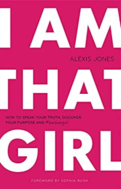 I am That Girl: How to Speak Your Truth, Discover Your Purpose & #bethatgirl
