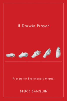 If Darwin Prayed: Prayers for Evolutionary Mystics 9780986592409
