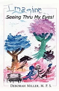 Imagine, Seeing Thru My Eyes 9780980167917