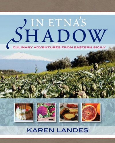 In Etna's Shadow: Culinary Adventures from Eastern Sicily 9780982102312