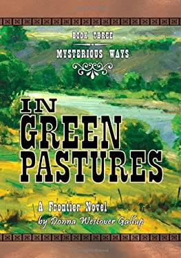 In Green Pastures: A Frontier Novel 9780981892917