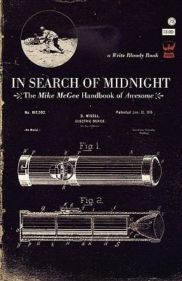 In Search of Midnight: The Mike McGee Handbook of Awesome 9780982148822