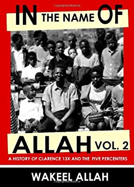 In the Name of Allah, Vol. 2: A History of Clarence 13X and the Five Percenters 9780982161821