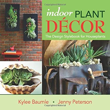 Indoor Plant Decor: The Design Stylebook for Houseplants 9780985562205
