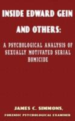 Inside Edward Gein and Others: A Psychological Analysis of Sexually Motivated Seriall Homicide 9780980062960