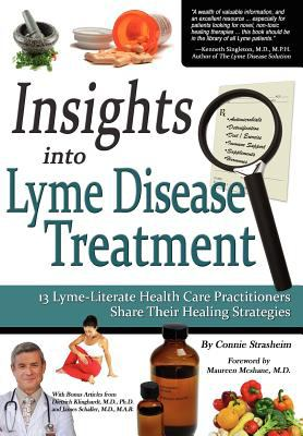 Insights Into Lyme Disease Treatment: 13 Lyme-Literate Health Care Practitioners Share Their Healing Strategies 9780982513804