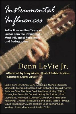 Instrumental Influences: Reflections on the Classical Guitar from the Instrument's Most Influential Performers and Pedagogues