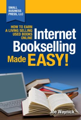 Internet Bookselling Made Easy! How to Earn a Living Selling Used Books Online 9780983129608