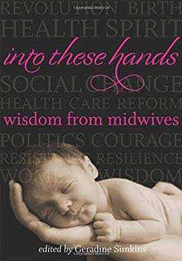 Into These Hands: Wisdom from Midwives 9780981870854