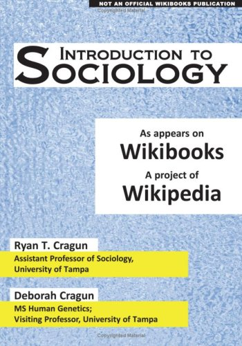 Introduction to Sociology: as appears on Wikibooks, a project of Wikipedia Ryan T. Cragun and Deborah Cragun