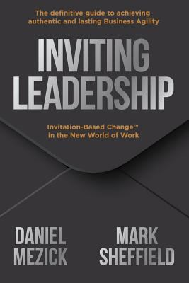 Inviting Leadership: Invitation-Based Change in the New World of Work