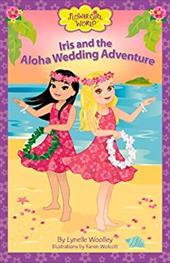Iris and the Aloha Wedding Adventure (Flower Girl World) 22079034