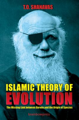 Islamic Theory of Evolution: The Missing Link Between Darwin and the Origin of Species 9780982586709