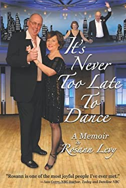It's Never Too Late to Dance: A Memoir 9780984153503