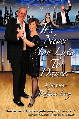 It's Never Too Late to Dance: A Memoir 9780984153510