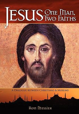 Jesus: One Man, Two Faiths: A Dialogue Between Christians and Muslims 9780984435432