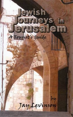 Jewish Journeys in Jerusalem: A Tourist's Guide 9780981160672