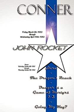 John Rocket - Friday, March 6th 1953 Through Wednesday, April 15th 1953 Bonus: Saturday, October 4th 1952 Through Thursday, October 9th 1952 9780984498000