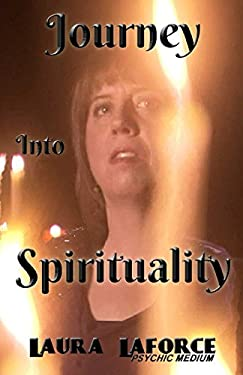Journey Into Spirituality: Love Endure Evolve: The Truth about Spirituality and What It Is All about 9780986569906