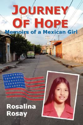Journey of Hope, Memoirs of a Mexican Girl: An Autobiography of an Illegal Immigrant Girl from Guanajuato, Mexico Who Immigrated to Los Angeles, Calif 9780980036176