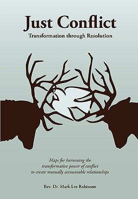 Just Conflict: Transformation Through Resolution 9780982525579