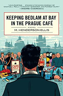 Keeping Bedlam at Bay in the Prague Cafe 9780982578186