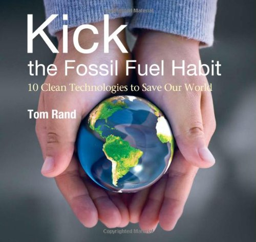 Kick the Fossil Fuel Habit: 10 Clean Technologies to Save Our World 9780981295206