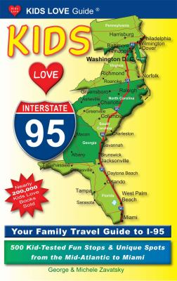 Kids Love I-95: Your Family Travel Guide to I-95: 500 Kid-Tested Fun Stops & Unique Spots from the Mid-Atlantic to Miami 9780982288016
