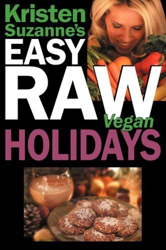 Kristen Suzanne's Easy Raw Vegan Holidays: Delicious & Easy Raw Food Recipes for Parties & Fun at Halloween, Thanksgiving, Christmas, and the Holiday 9780981755625