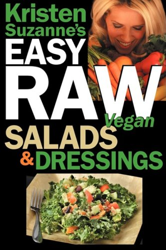 Kristen Suzanne's Easy Raw Vegan Salads & Dressings: Fun & Easy Raw Food Recipes for Making the World's Most Delicious & Healthy Salads for Yourself, 9780981755663
