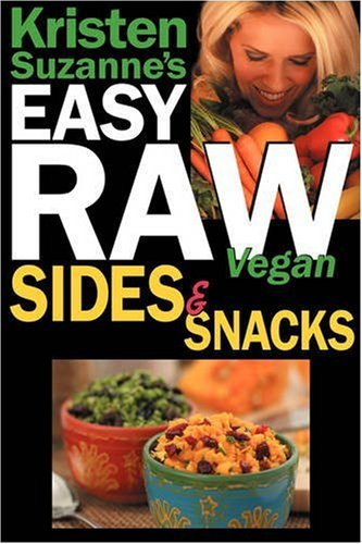 Kristen Suzanne's Easy Raw Vegan Sides & Snacks: Delicious & Easy Raw Food Recipes for Side Dishes, Snacks, Spreads, Dips, Sauces & Breakfast 9780981755656