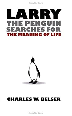 Larry the Penguin Searches for the Meaning of Life 9780982084656