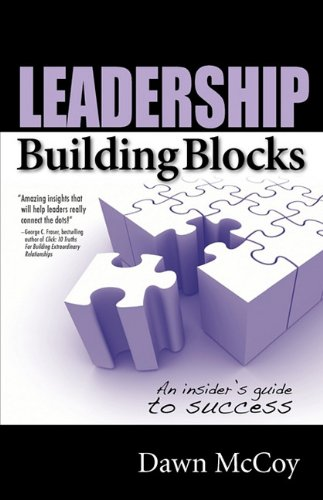 Leadership Building Blocks: An Insider's Guide to Success 9780981994499