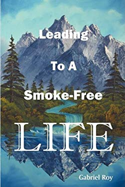 Leading to a Smoke-Free Life, Steve, a Father's Diary: The Ultimate Stop Smoking Book, Quit Smoking Now and Never Smoke Again 9780980067323