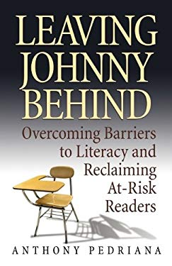 Leaving Johnny Behind: Overcoming Barriers to Literacy and Reclaiming At-Risk Readers 9780982200544
