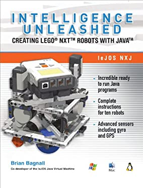 Intelligence Unleashed: Creating Lego Nxt Robots with Java 9780986832208
