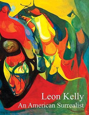Leon Kelly: An American Surrealist 9780980055610