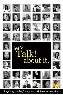 Let's Talk about It: Inspiring Stories from Young Adult Cancer Survivors 9780981951034
