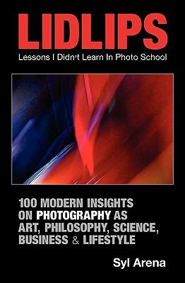 Lidlips Lessons I Didn't Learn in Photo School: 100 Modern Insights on Photography 9780984225309