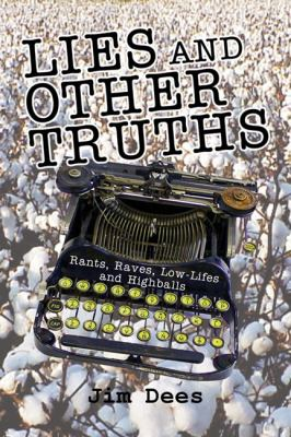 Lies and Other Truths: Rants, Raves, Low-Lifes and Highballs 9780980016444