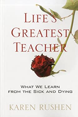 Life's Greatest Teacher: What We Learn from the Sick and Dying 9780981870878