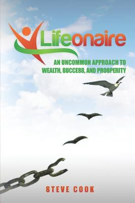 Lifeonaire: An Uncommon Approach to Wealth, Success, and Prosperity