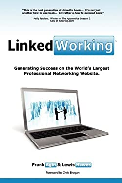 Linkedworking: Generating Success on Linkedin ] the Worlds Largest Professional Networking Website 9780982333204