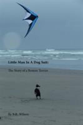 Little Man in a Dog Suit: The Story of a Boston Terrier 9780983495659