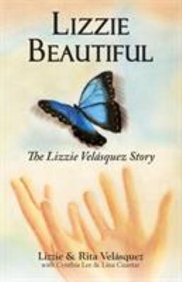 Lizzie Beautiful, the Lizzie Velasquez Story 9780982519004